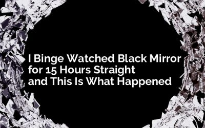 I Binge Watched Black Mirror for 15 Hours Straight and This Is What Happened